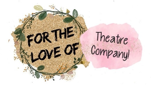 For The Love Of - Theatre Company